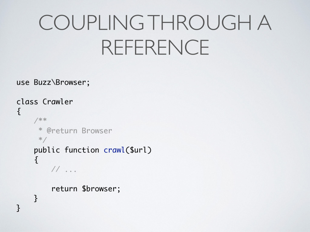 COUPLING THROUGH A REFERENCE use Buzz\Browser; ...
