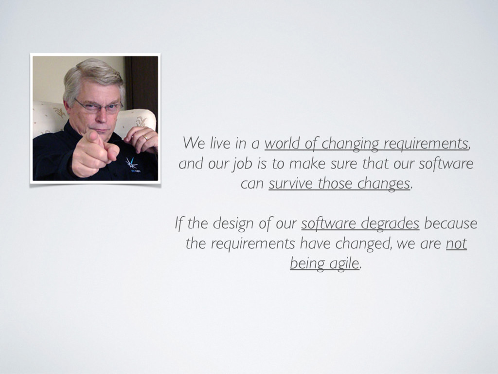 We live in a world of changing requirements, an...