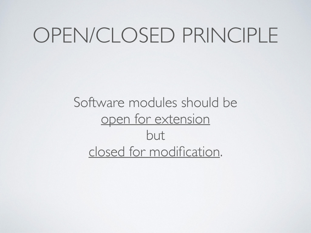 OPEN/CLOSED PRINCIPLE Software modules should b...