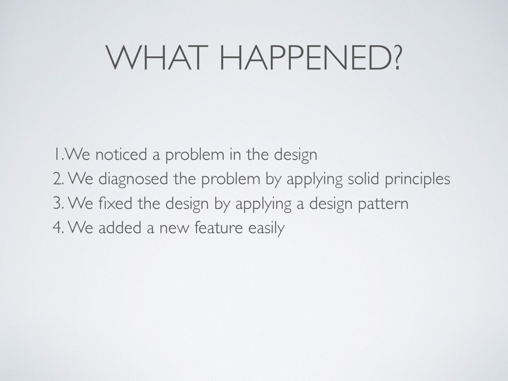 WHAT HAPPENED? 1.We noticed a problem in the de...