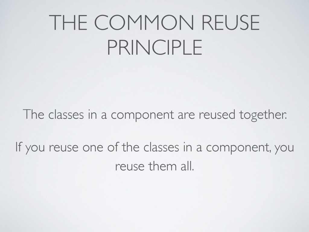 THE COMMON REUSE PRINCIPLE The classes in a com...