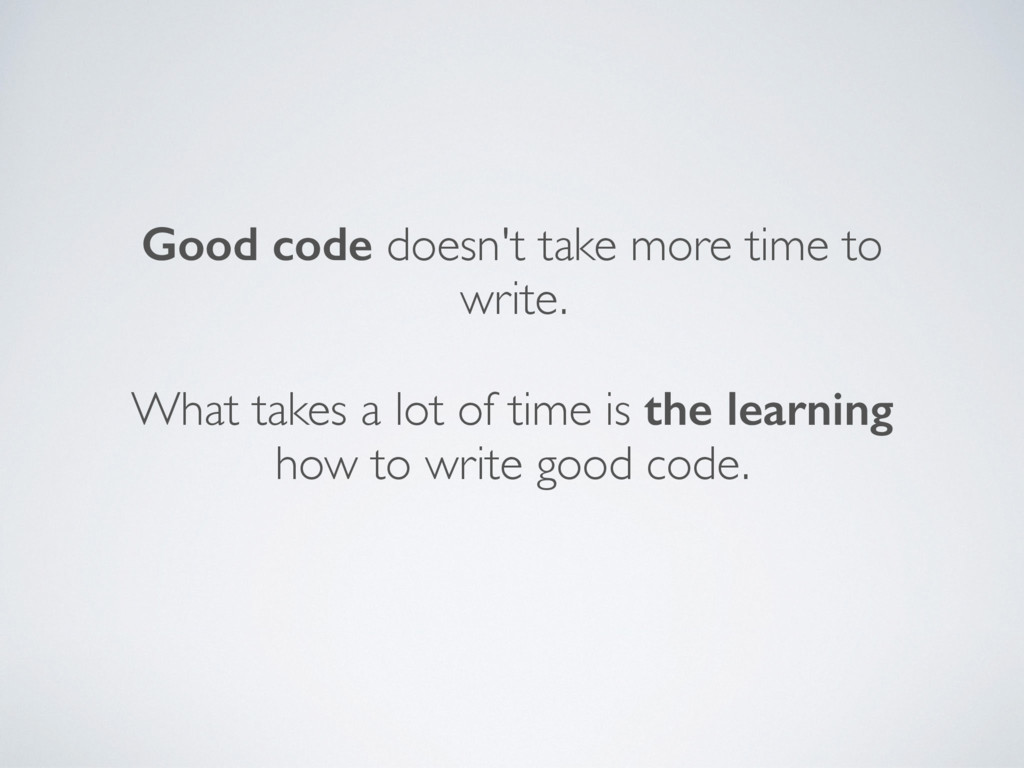 Good code doesn't take more time to write. What...