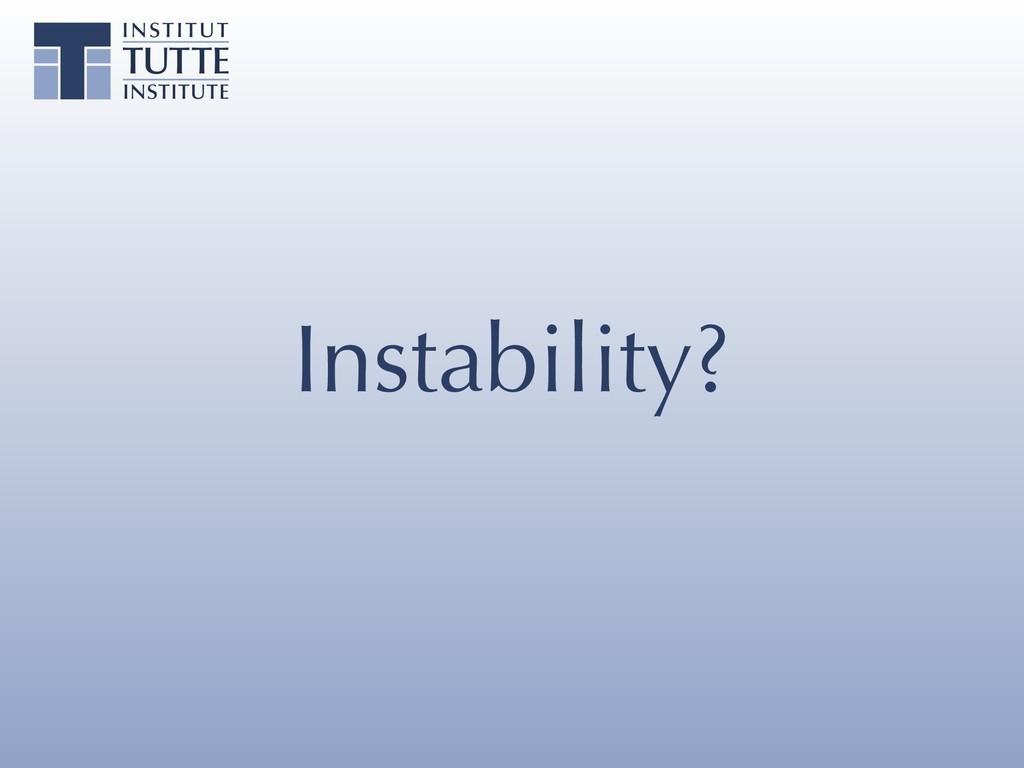 Instability?