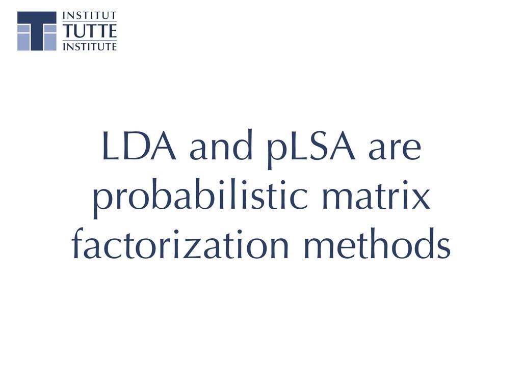 LDA and pLSA are probabilistic matrix factoriza...