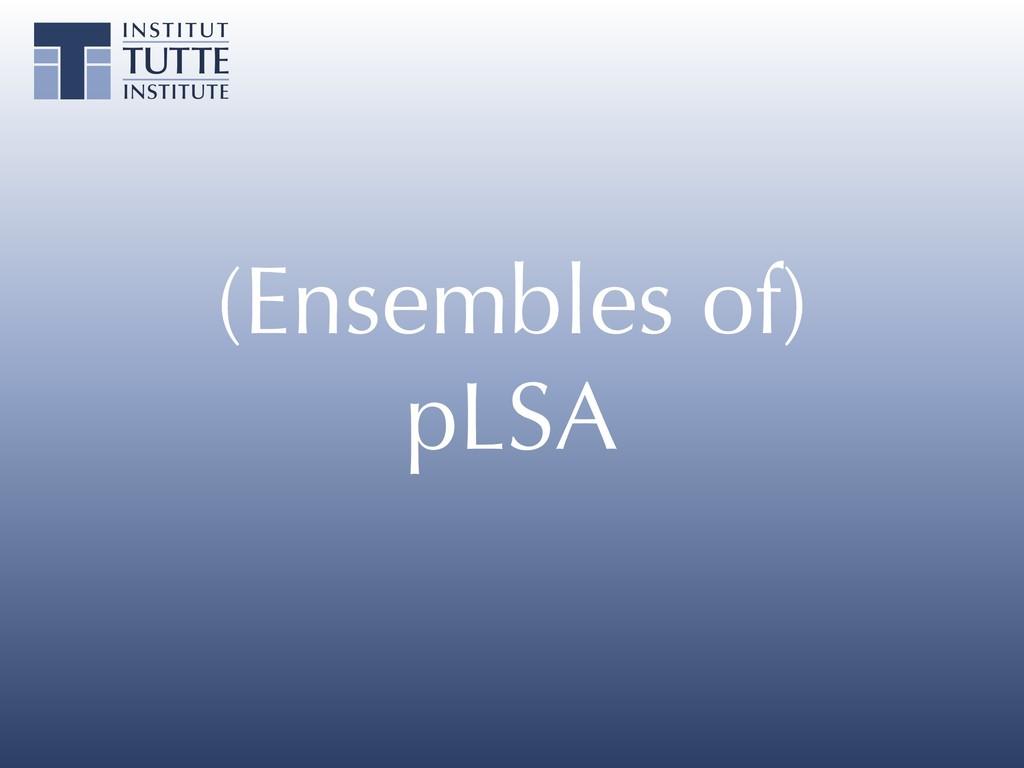 (Ensembles of) pLSA