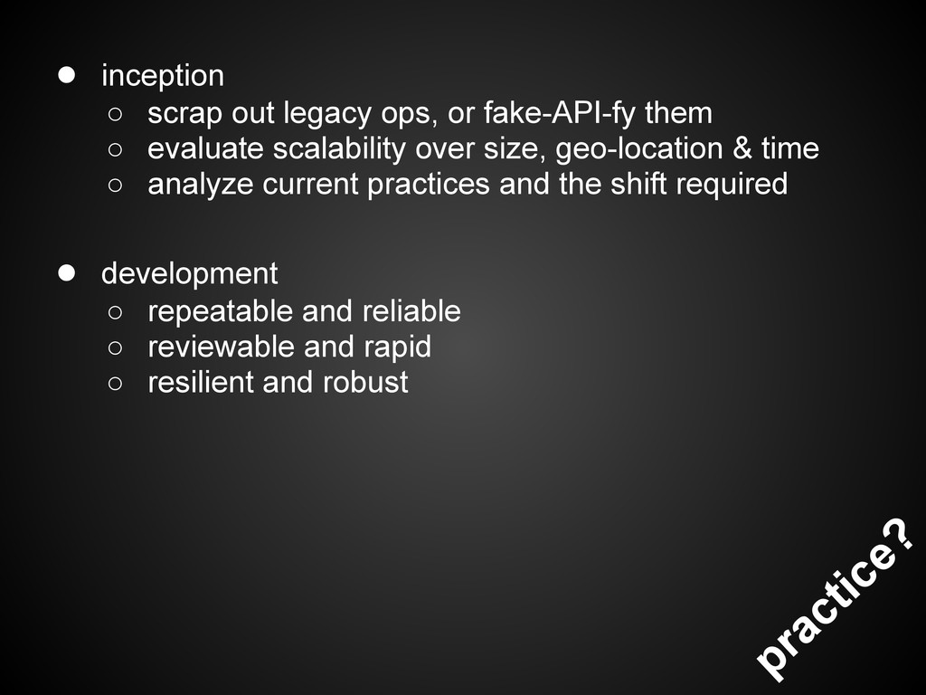 practice? ● inception ○ scrap out legacy ops, o...