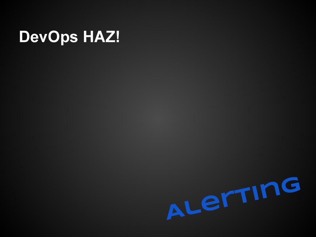DevOps HAZ! Alerting