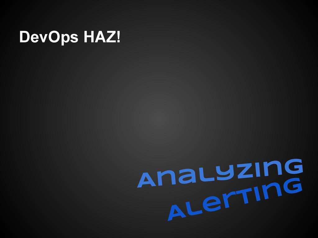 DevOps HAZ! Analyzing Alerting