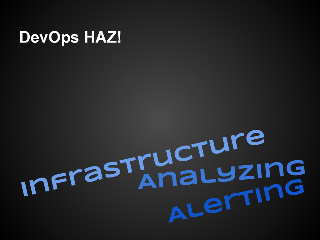 DevOps HAZ! Infrastructure Analyzing Alerting