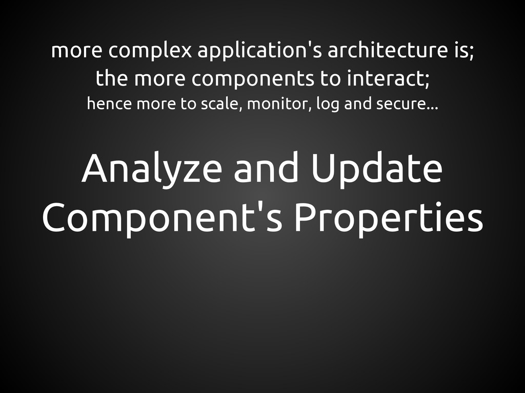 more complex application's architecture is; the...