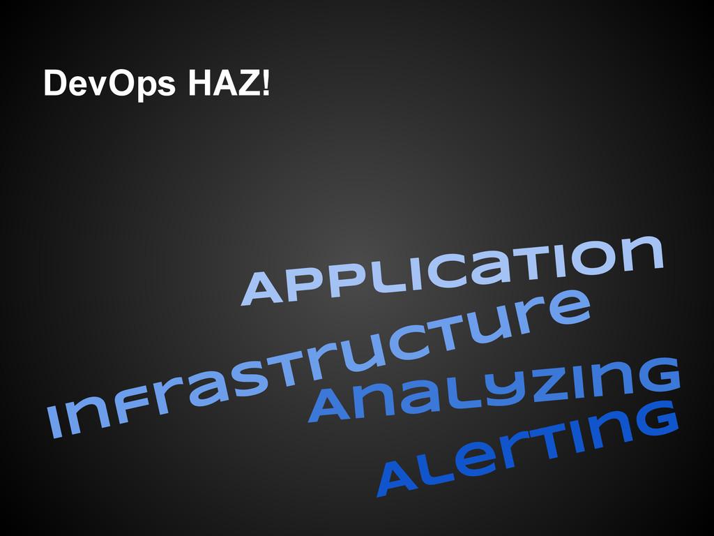 DevOps HAZ! Application Infrastructure Analyzin...