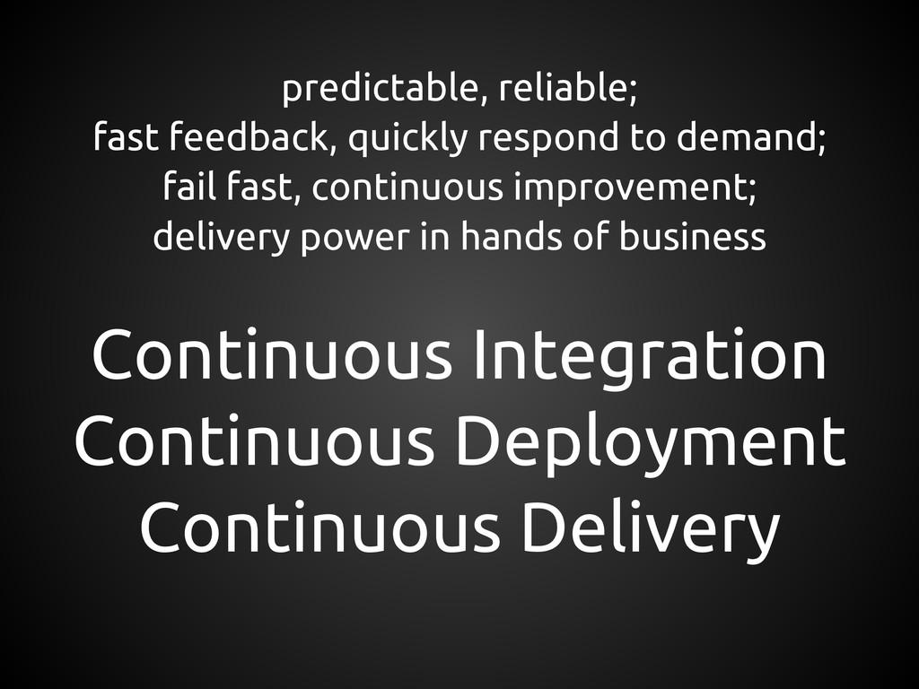 predictable, reliable; fast feedback, quickly r...