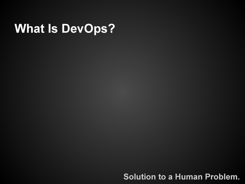 What Is DevOps? Solution to a Human Problem.