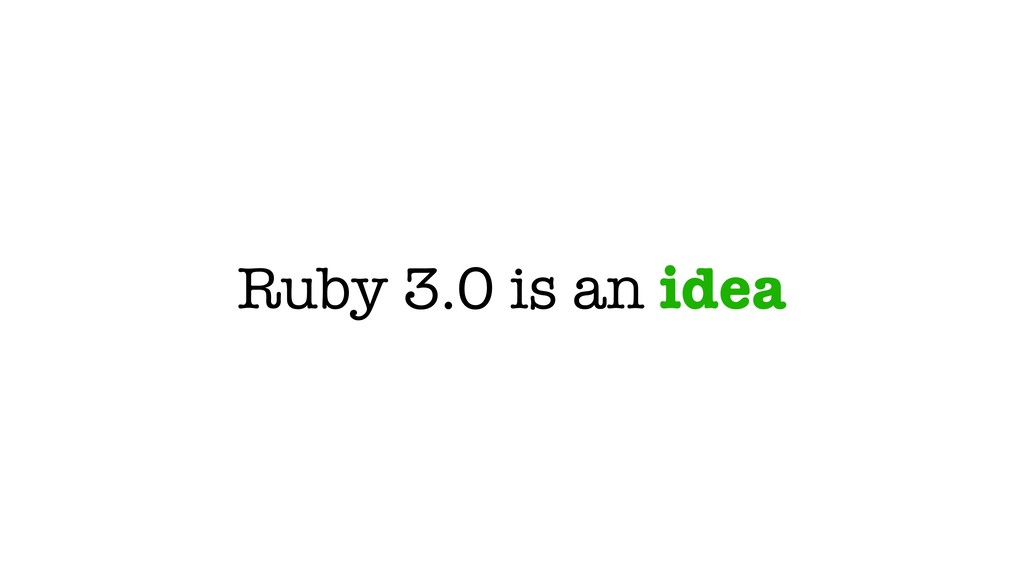 Ruby 3.0 is an idea