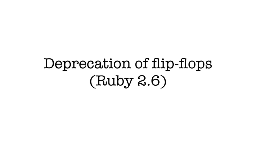 Deprecation of flip-flops (Ruby 2.6)