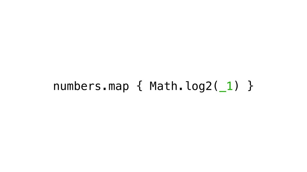 numbers.map { Math.log2(_1) }