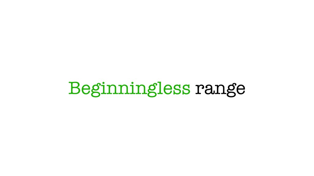 Beginningless range