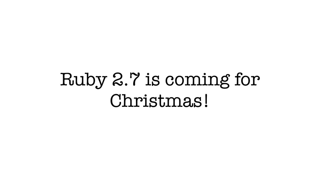 Ruby 2.7 is coming for Christmas!