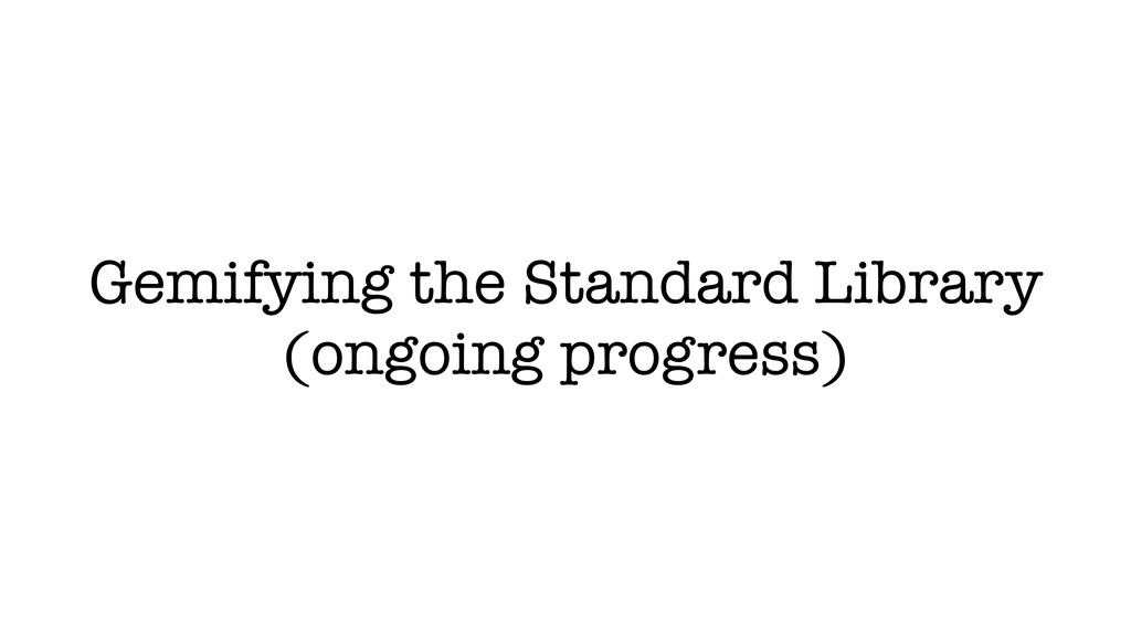 Gemifying the Standard Library (ongoing progres...