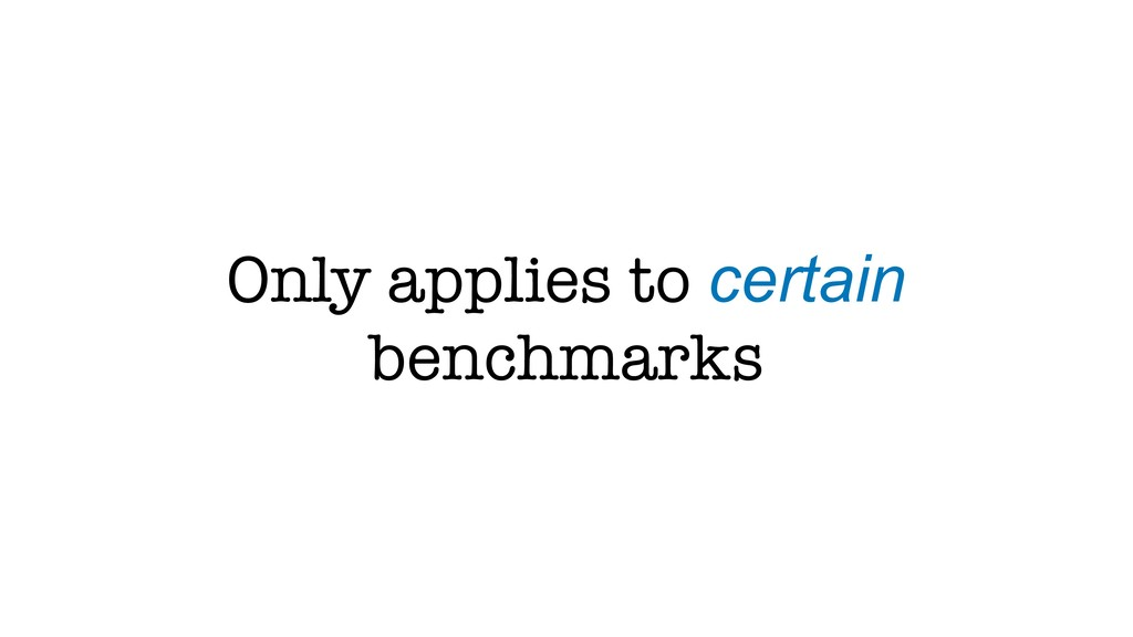 Only applies to certain benchmarks
