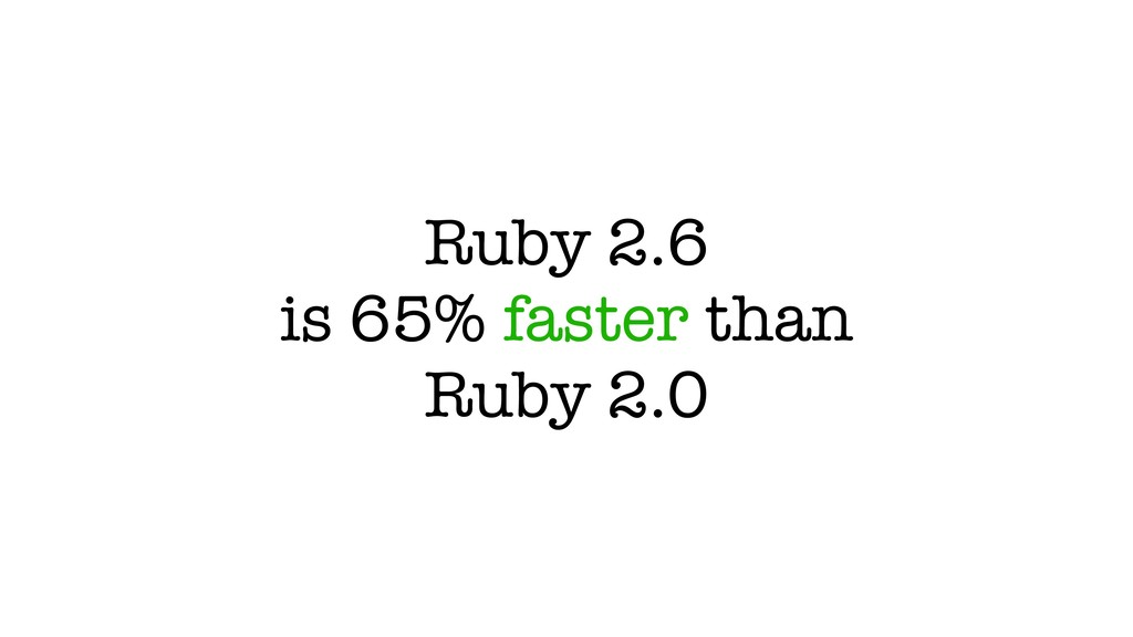 Ruby 2.6 is 65% faster than Ruby 2.0
