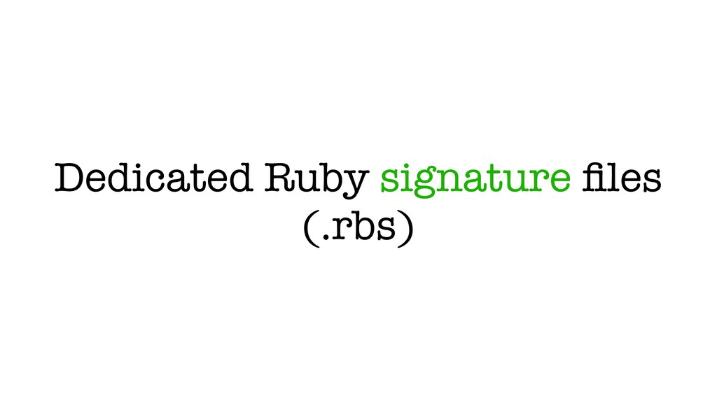 Dedicated Ruby signature files (.rbs)