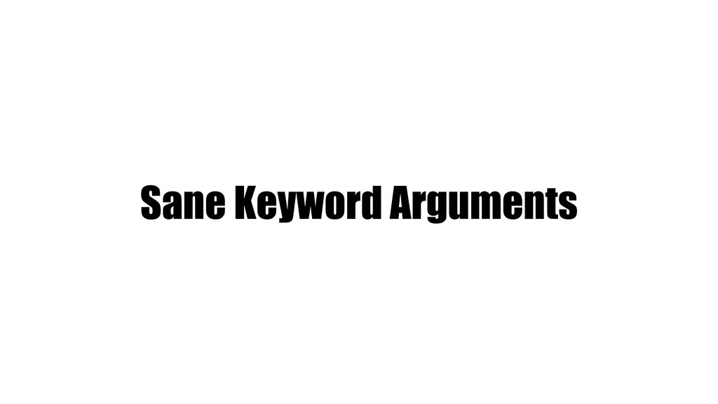 Sane Keyword Arguments