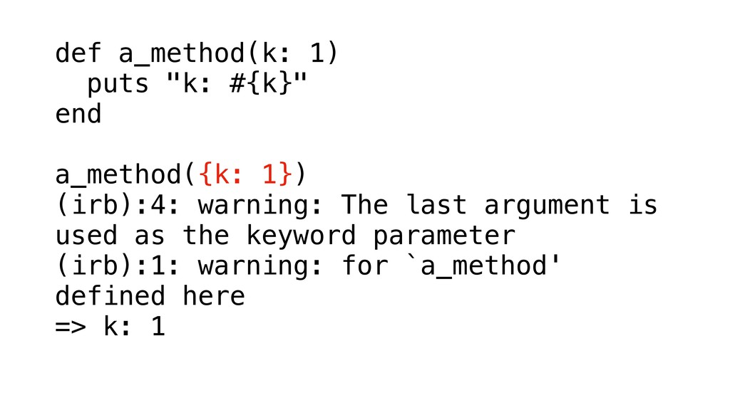 "def a_method(k: 1) puts ""k: #{k}"" end a_method(..."
