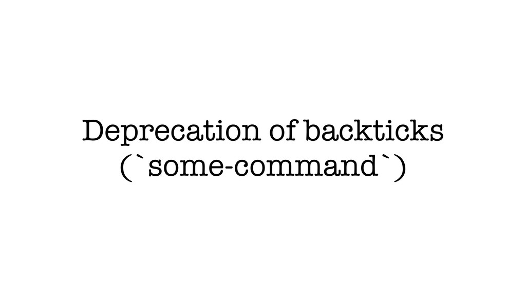 Deprecation of backticks (`some-command`)