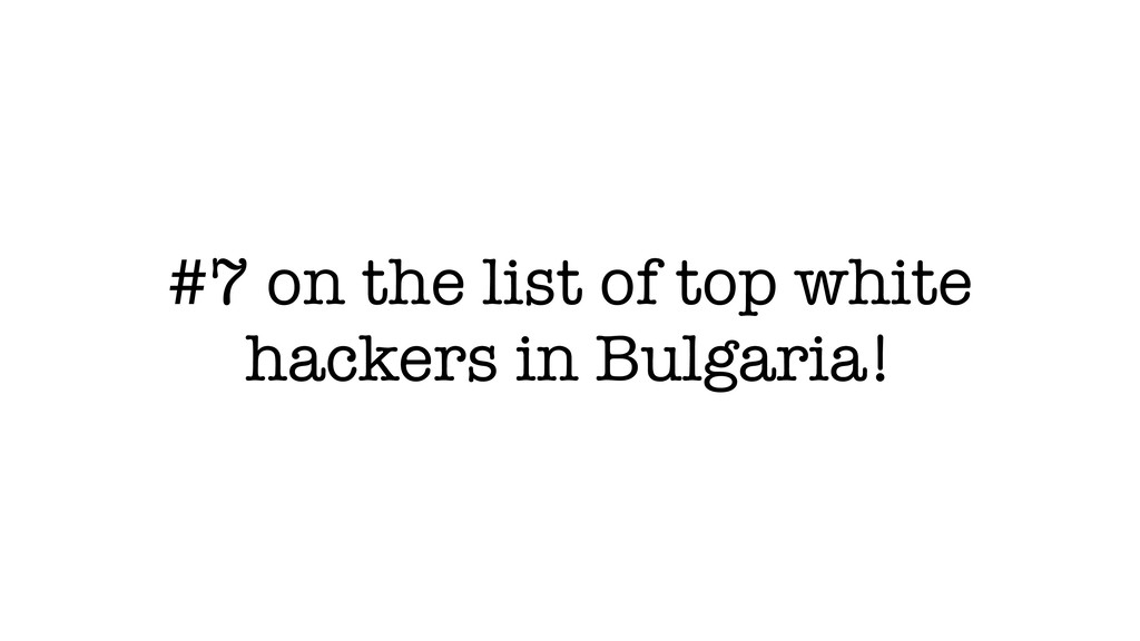 #7 on the list of top white hackers in Bulgaria!