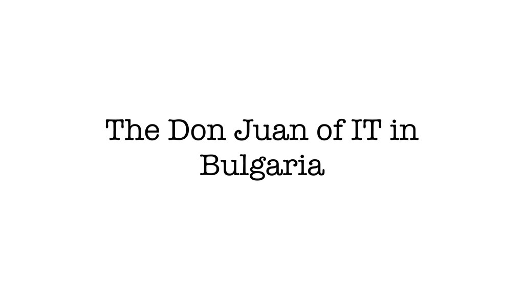 The Don Juan of IT in Bulgaria