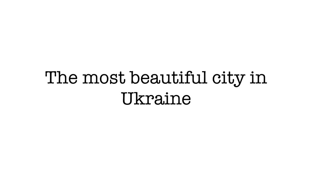 The most beautiful city in Ukraine