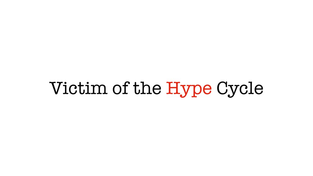 Victim of the Hype Cycle