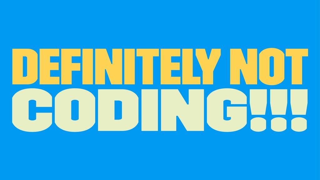 Definitely NOT Coding!!!