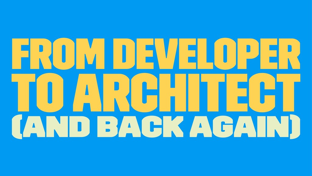 From Developer To Architect (and back again)