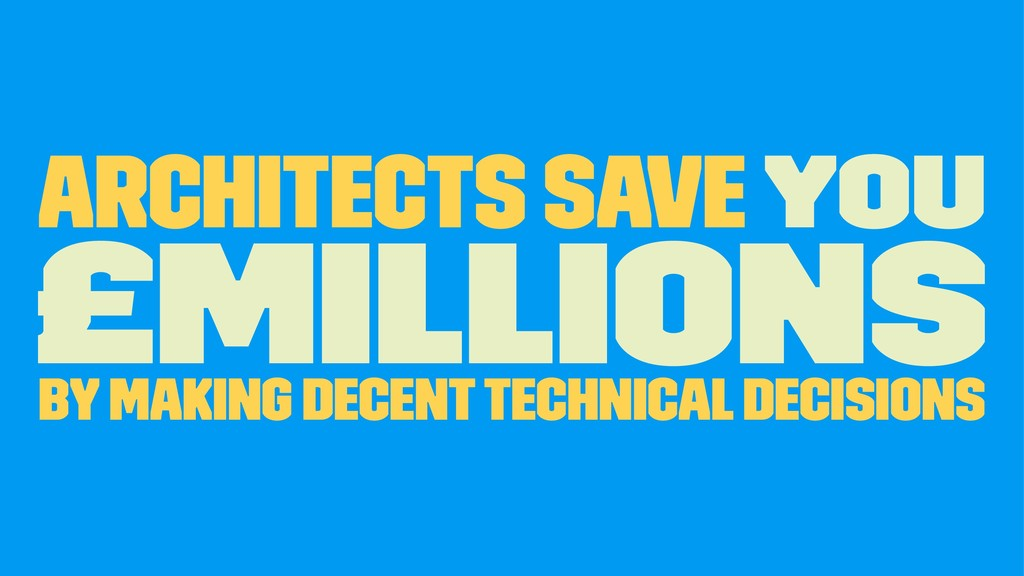 Architects Save YOU £Millions By making decent ...