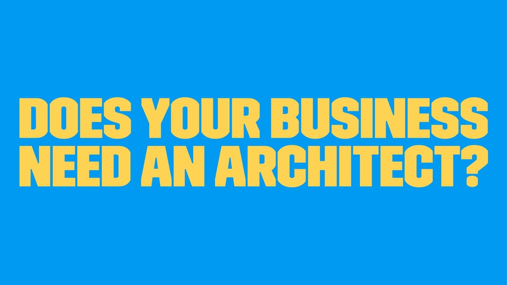 Does your business need an Architect?