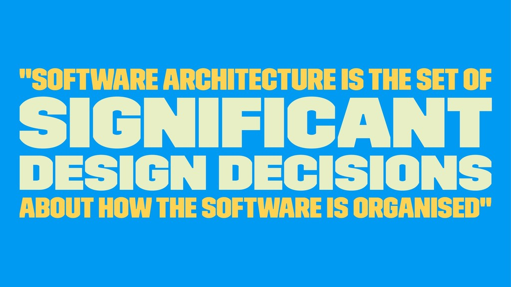"""software architecture is the set of significant..."