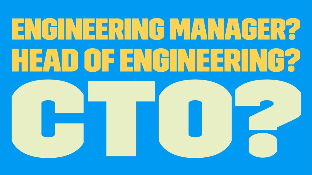 Engineering Manager? Head of Engineering? CTO?