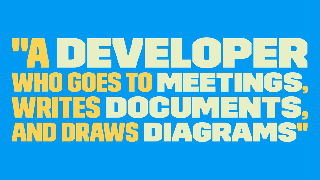 """A developer who goes to meetings, writes docum..."