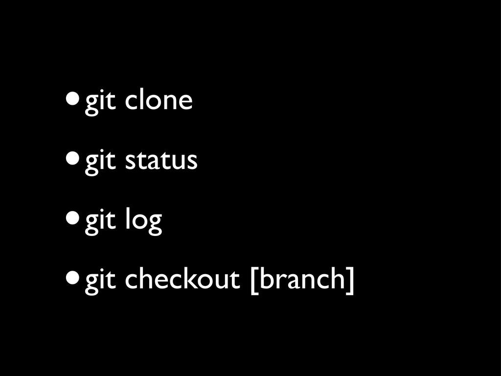 •git clone •git status •git log •git checkout [...