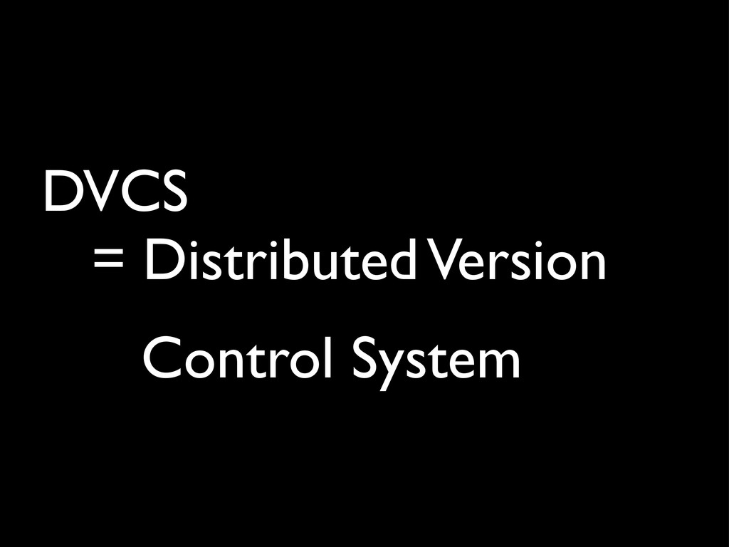 DVCS = Distributed Versionɹ Control Systemɹ