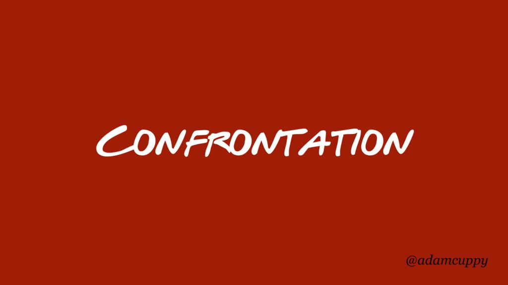 @adamcuppy Confrontation