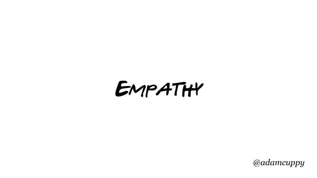 @adamcuppy Empathy