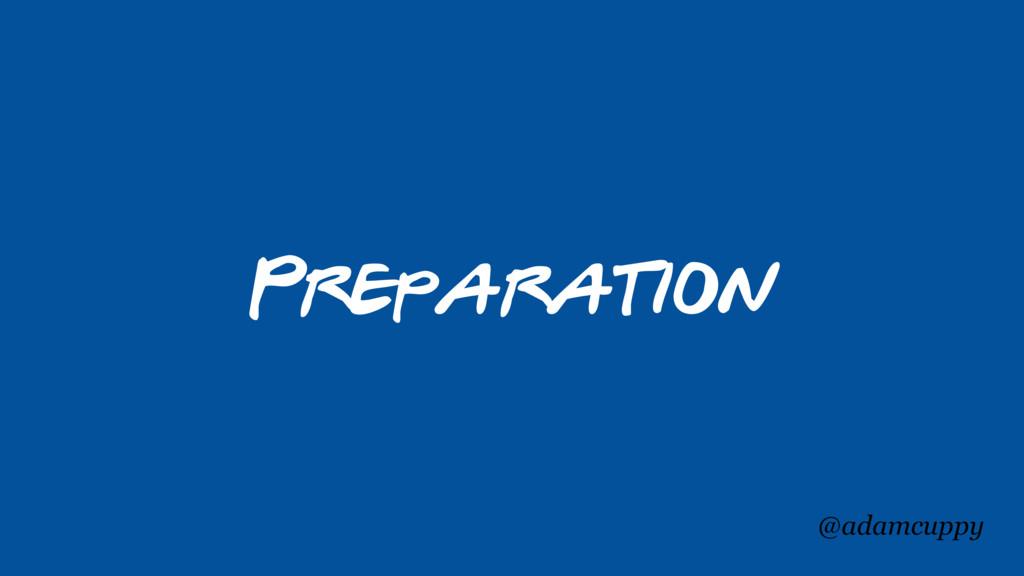 @adamcuppy Preparation