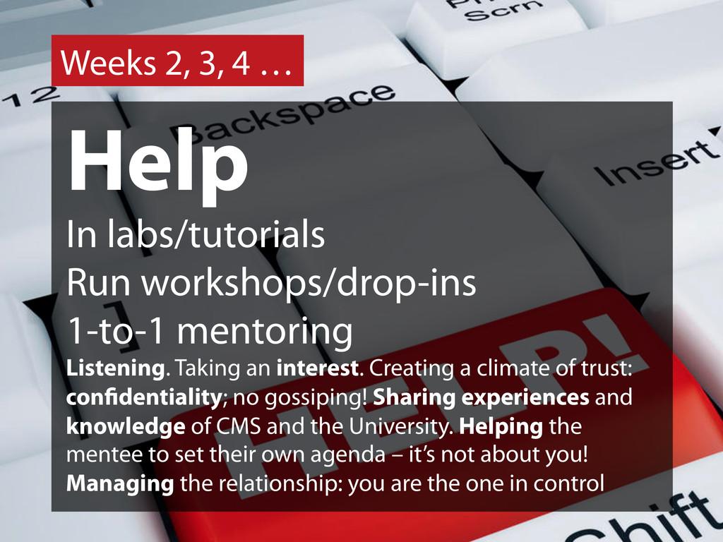 Weeks 2, 3, 4 … Help In labs/tutorials Run work...