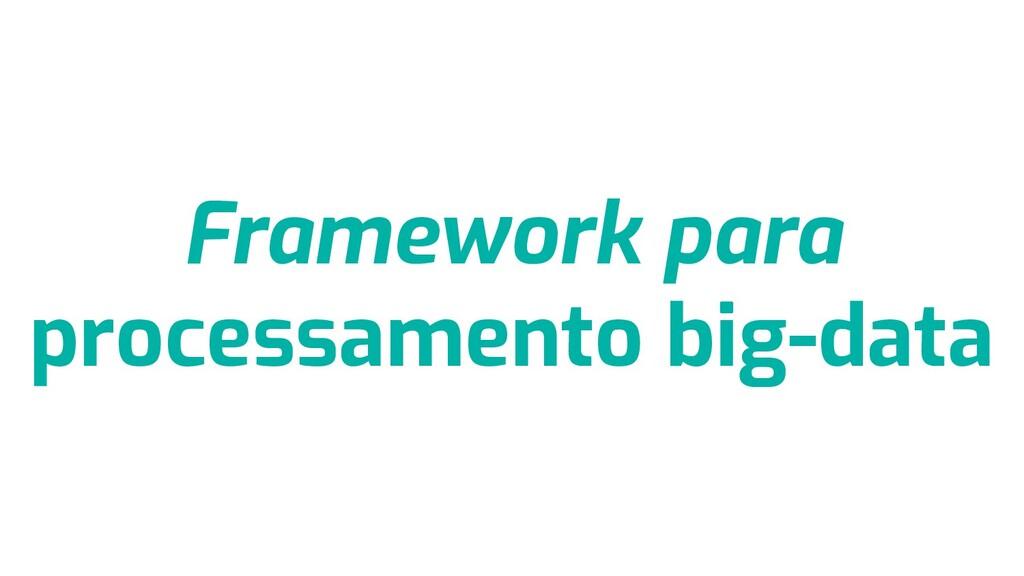 Framework para processamento big-data