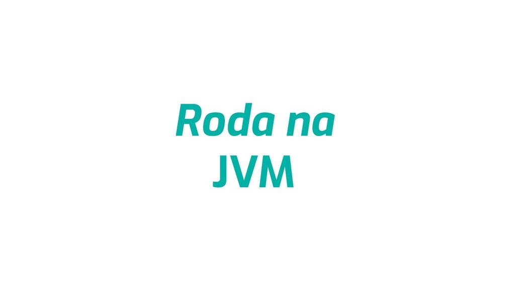 Roda na JVM