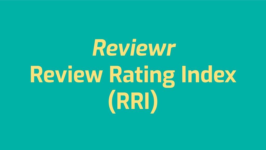 Reviewr Review Rating Index (RRI)