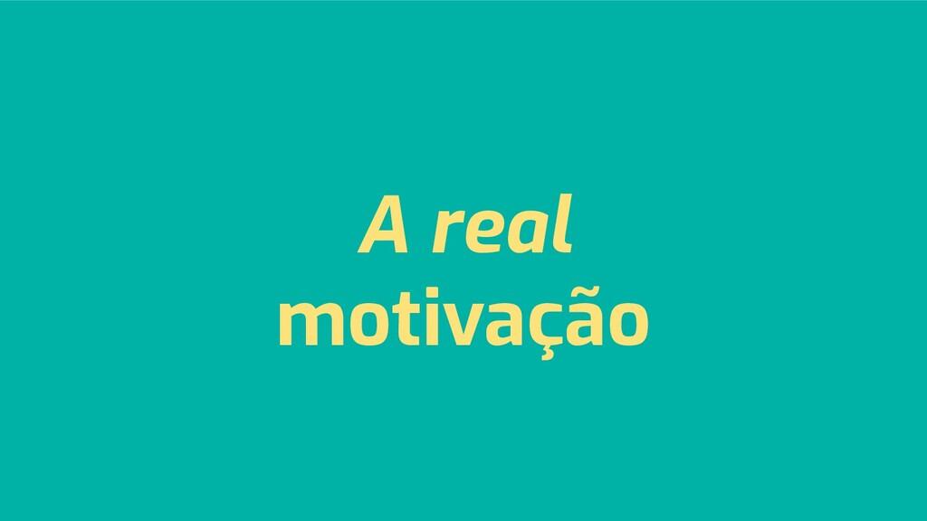 A real motivação